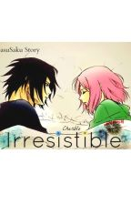 Irresistible ~A SasuSaku Story~~ by incognitoweeb