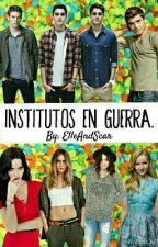 Institutos en guerra. by ElleAndScar