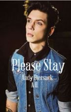 Please Stay- Andy Biersack A.U. (COMPLETED) by 5differentsauces