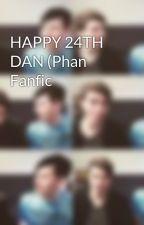 HAPPY 24TH DAN (Phan Fanfic by happylittlephadxxm