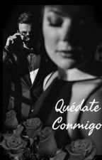 Quédate Conmigo (PRIMERA PARTE DE LA TRILOGÍA) by LadyC_mx