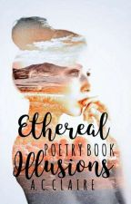Ethereal Illusions // Poetry Book by AC-Claire