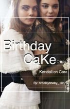 Birthday CaKe || Cara and Kendall by brooklynbaby_101