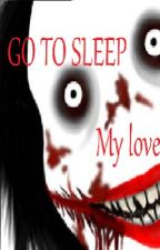 Go To Sleep My Love (A Jeff The Killer love story) by athyna100