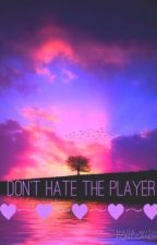 Don't hate the player... by canyounotsahra