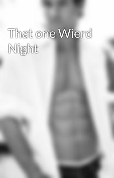 That one Wierd Night by qweenofthejs