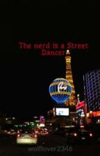 The nerd is a Street Dancer by wolflover2346