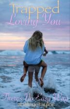 Trapped Loving You by ansleyetaylor