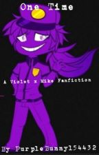 One Time, a Violet x Mike Fanfiction by PurpleBunny154432