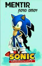 Mentir Para Amar-Sonic Y tu- (fanfic) by BestStories613