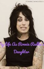 My Life as Ronnie Radke's daughter! by XIdobelieveinfairies
