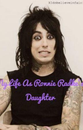 My Life as Ronnie Radke's daughter! by XIdobelieveinfairies
