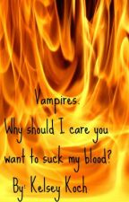 Vampires. Why should I care you want to suck my blood? by kelseyandpatch
