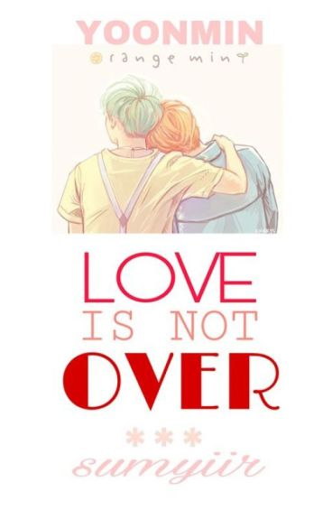 Love is not OVER [YOONMIN]