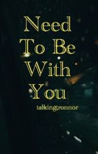 Need To Be With You - Tronnor by talkingtronnor