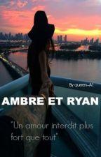 Ambre & Rayan :《UN AMOUR INTERDIT PLUS FORT QUE TOUT》[En Pause]. by queen--A1