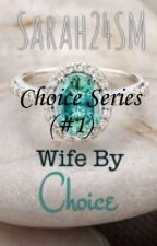 Wife By Choice (#1) {Completed} #Wattys2016 by Sarah24SM
