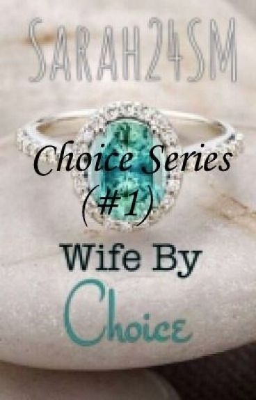 Wife By Choice (#1) {Completed} #Wattys2016