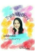 [FF EXO GS] THIS IS MY STORY by livolivybunny