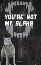"You're Not My Alpha ""Wigetta"" by lokingmontlife"