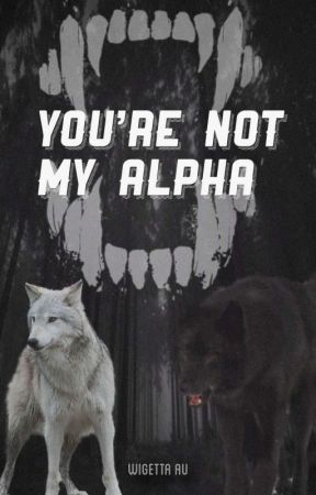 """You're Not My Alpha """"Wigetta"""" by lokingmontlife"""