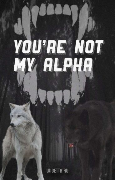 "You're Not My Alpha ""Wigetta"""