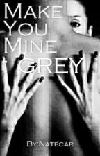 Make You MINE: GREY by natecar