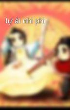 tự ái nhi phi by moon_38