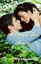 A Força do Amor by anyysantos