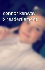 connor kenway x reader(lemon) by tayxxxxxxxxx