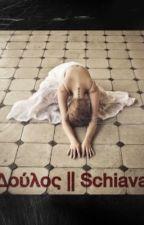 Δούλους|| Schiava. ||ATTUALMENTE IN PAUSA by Tris_Quattro