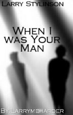 When I Was Your man [Larry Stylinson Short Story] (boyxboy) by BelieveDreamLarry