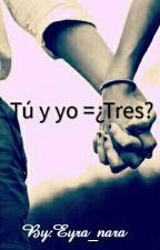 Tu y yo= ¿Tres? by Eyra_nara