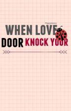 When Love Knock Your Door by P0ppyMoore