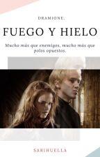 「FUEGO Y HIELO」| Dramione  by Sarihuella