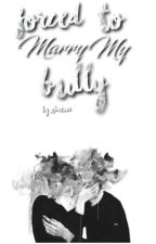 Forced to marry my bully by AnimeKills