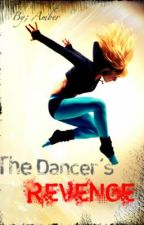 The Dancer's Revenge {(FKA:)Selling My Body To Protect My Heart} by xFireEmberx