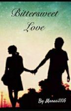 Bittersweet Love by Manasi1105