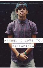 Maybe, I Love You? by martapanda
