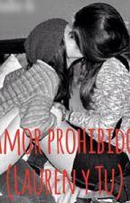Amor prohibido (Lauren y Tu) by lesslymellark