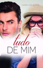 Tudo de Mim by catherinee16