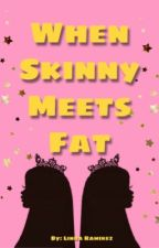 When Skinny Meets Fat (To Be Edited Dont Read) by AskLinda