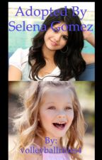 Adopted by Selena Gomez by volleyballrules4