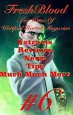 FreshBlood - New Wave Of Wattpad Horror Magazine #6 by KieranJudge