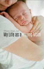My Life As A Young Mom by amazingcharxo