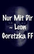 Nur Mit Dir ~ Leon Goretzka FF by Bubblegum_Story_girl