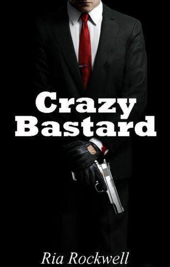 Crazy bastard / Безумный ублюдок