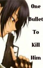 One Bullet To Kill Him by SHIMsimi
