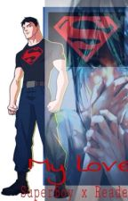 Superboy x reader my love  by just-a-normal-Baka