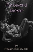 Far beyond broken. by freyathebookworm